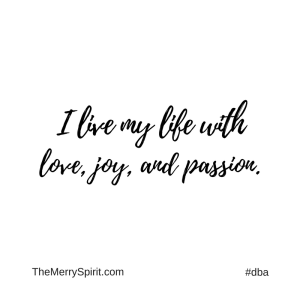Affirmation-I-live-my-life-with-love-joy-and-passion